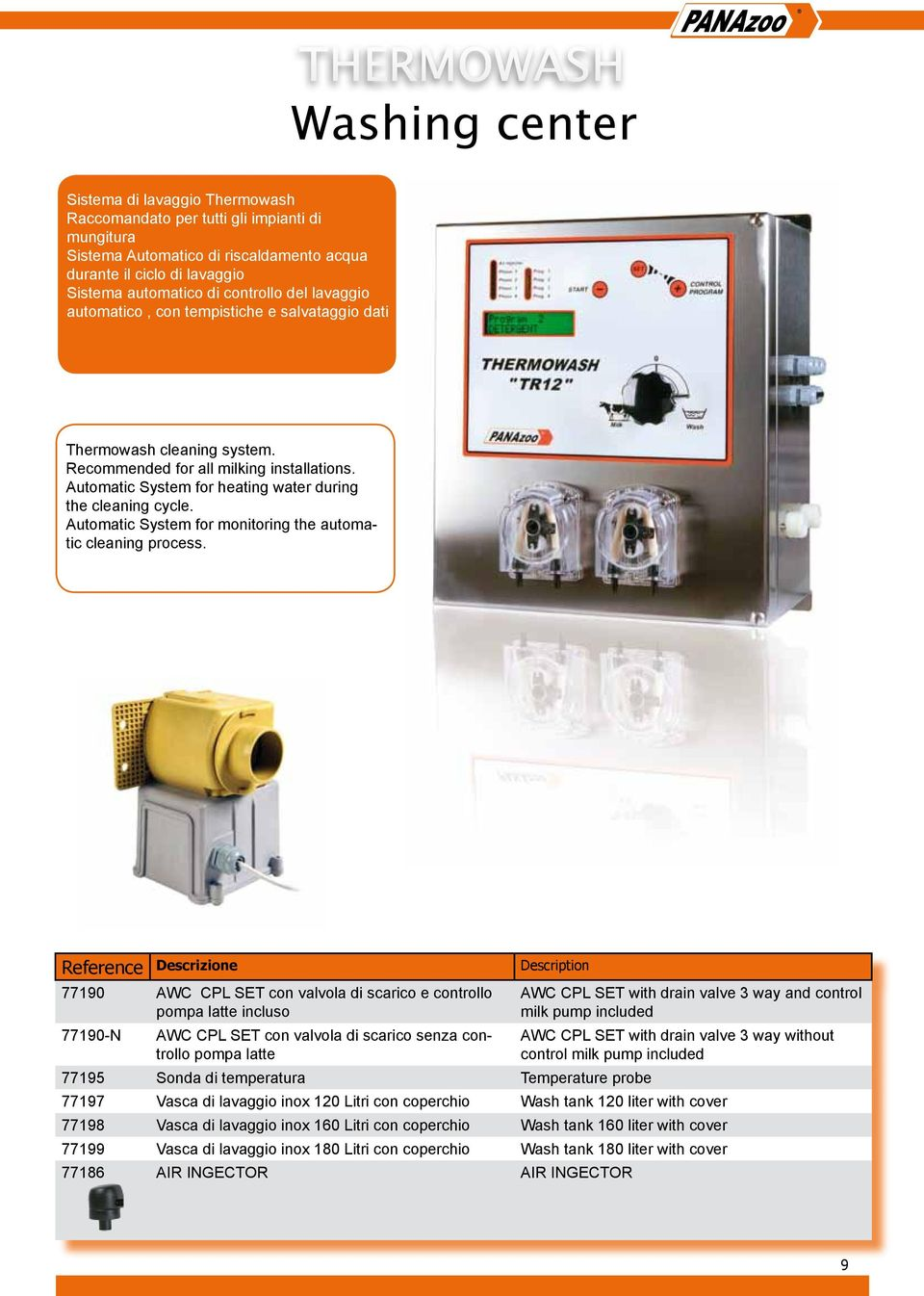Automatic System for heating water during the cleaning cycle. Automatic System for monitoring the automatic cleaning process.