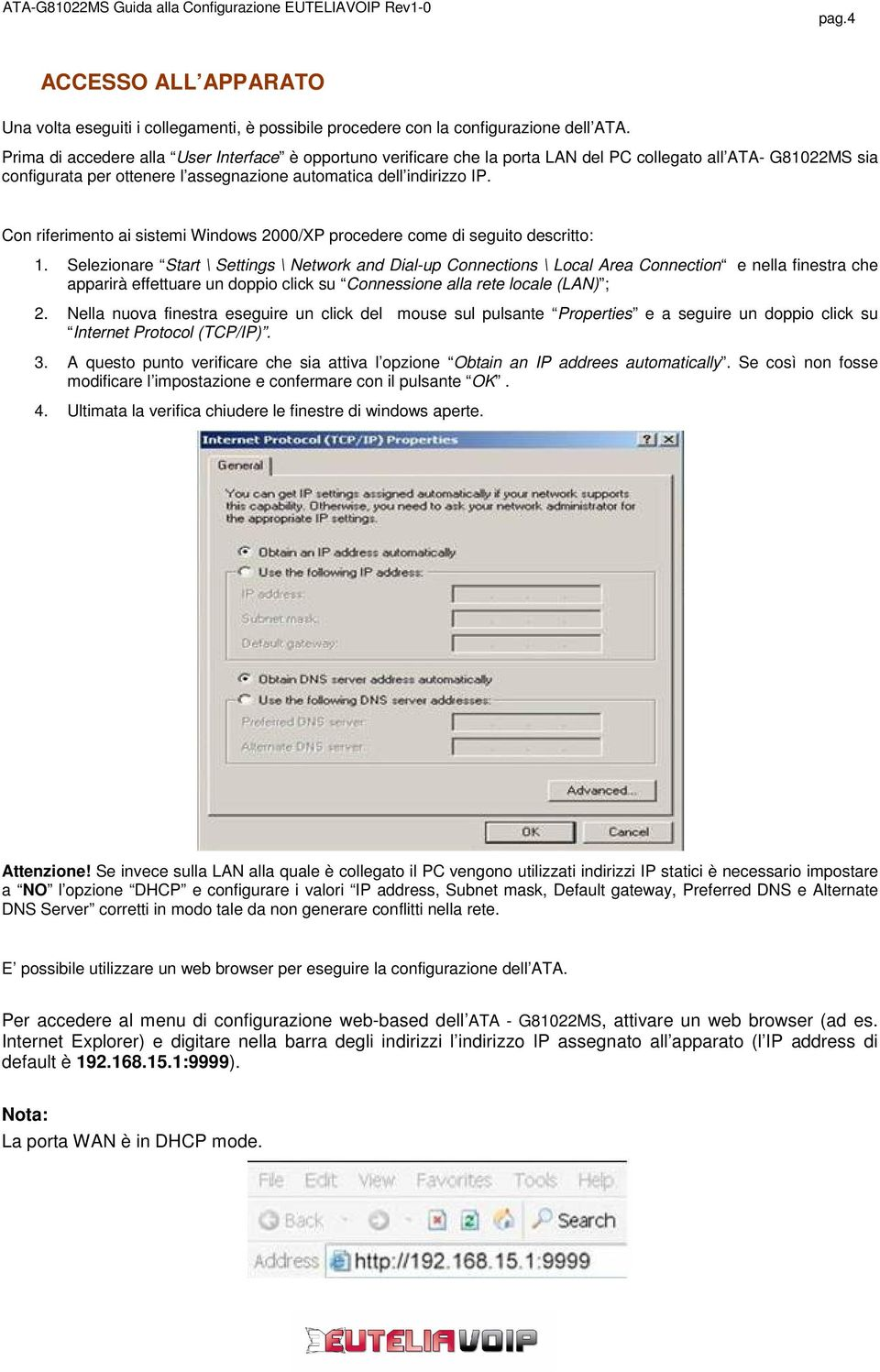 Con riferimento ai sistemi Windows 2000/XP procedere come di seguito descritto: 1.
