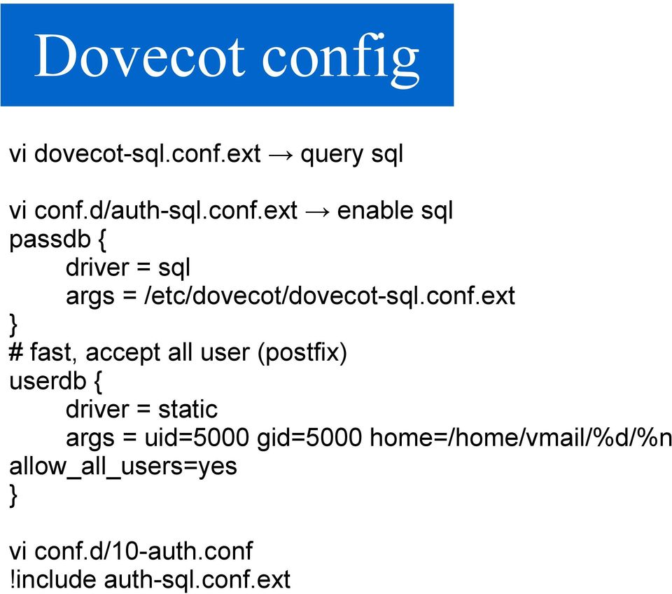 uid=5000 gid=5000 home=/home/vmail/%d/%n allow_all_users=yes } vi conf.d/10-auth.