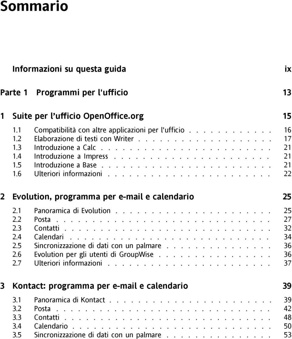 ...................... 22 2 Evolution, programma per e-mail e calendario 25 2.1 Panoramica di Evolution...................... 25 2.2 Posta.............................. 27 2.3 Contatti............................. 32 2.
