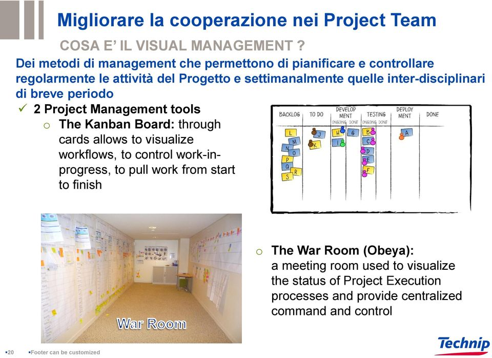 inter-disciplinari di breve periodo 2 Project Management tools o The Kanban Board: through cards allows to visualize workflows, to control