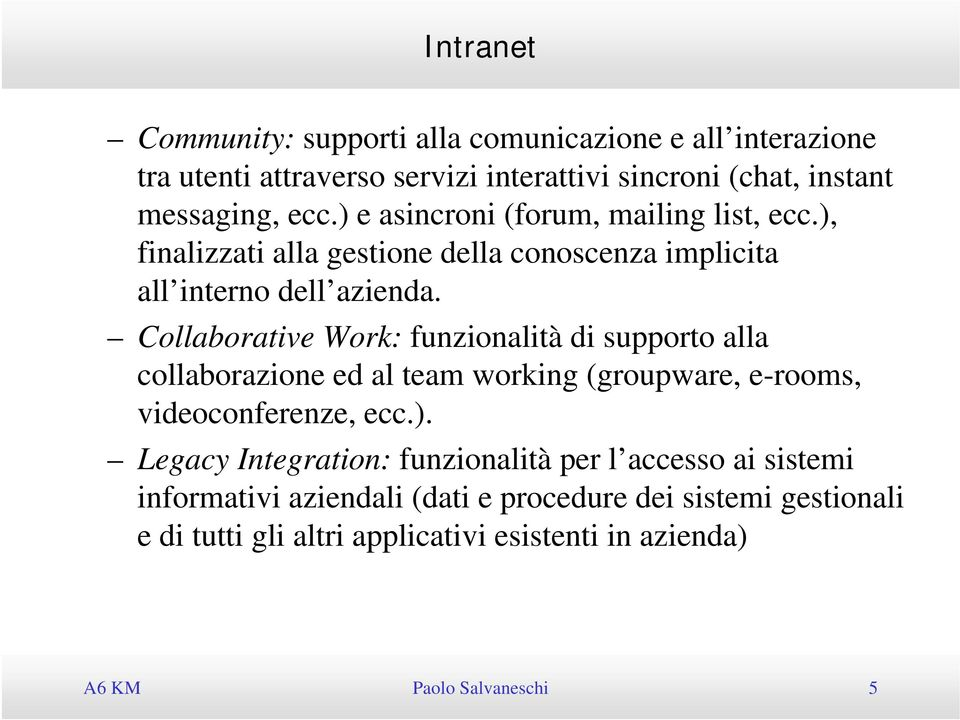 Collaborative Work: funzionalità di supporto alla collaborazione ed al team working (groupware, e-rooms, videoconferenze, ecc.).
