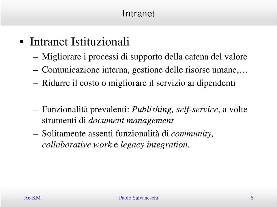 prevalenti: Publishing, self-service, a volte strumenti di document management Solitamente assenti