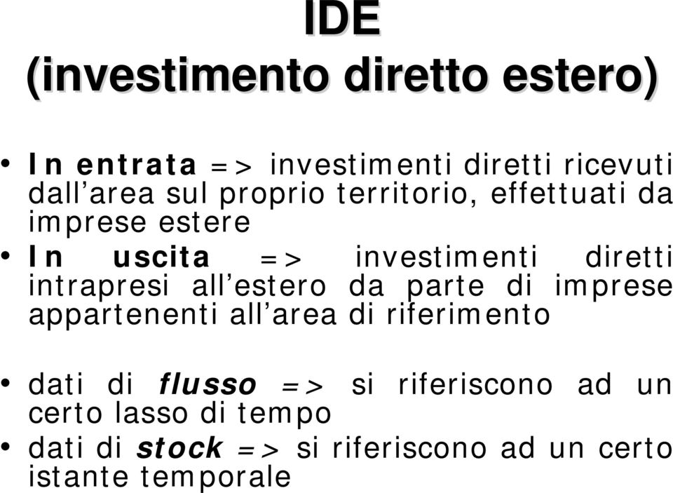 all estero da parte di imprese appartenenti all area di riferimento dati di flusso => si