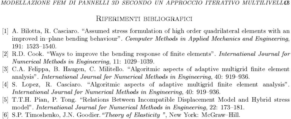 Ways to improve the bending response of finite elements. International Journal for Numerical Methods in Engineering, 11: 1029 1039. [3] C.A. Felippa, B. Haugen, C. Militello.