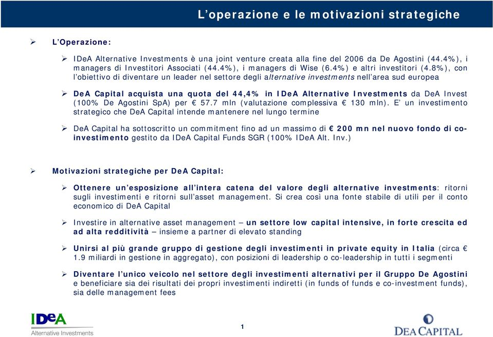 8%), con l obiettivo di diventare un leader nel settore degli alternative investments nell area sud europea DeA Capital acquista una quota del 44,4% in IDeA Alternative Investments da DeA Invest