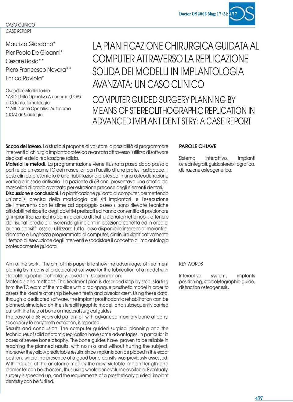 AVANZATA: UN COMPUTER GUIDED SURGERY PLANNING BY MEANS OF STEREOLITHOGRAPHIC REPLICATION IN ADVANCED IMPLANT DENTISTRY: A CASE REPORT Scopo del lavoro.
