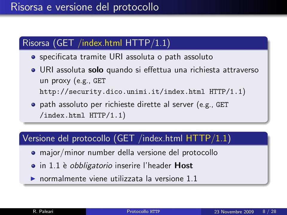 , GET http://security.dico.unimi.it/index.html HTTP/1.1) path assoluto per richieste dirette al server (e.g., GET /index.html HTTP/1.1) Versione del protocollo (GET /index.