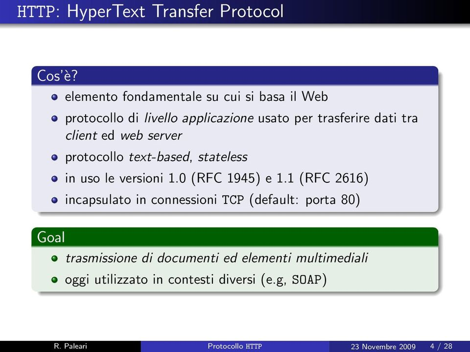 client ed web server protocollo text-based, stateless in uso le versioni 1.0 (RFC 1945) e 1.