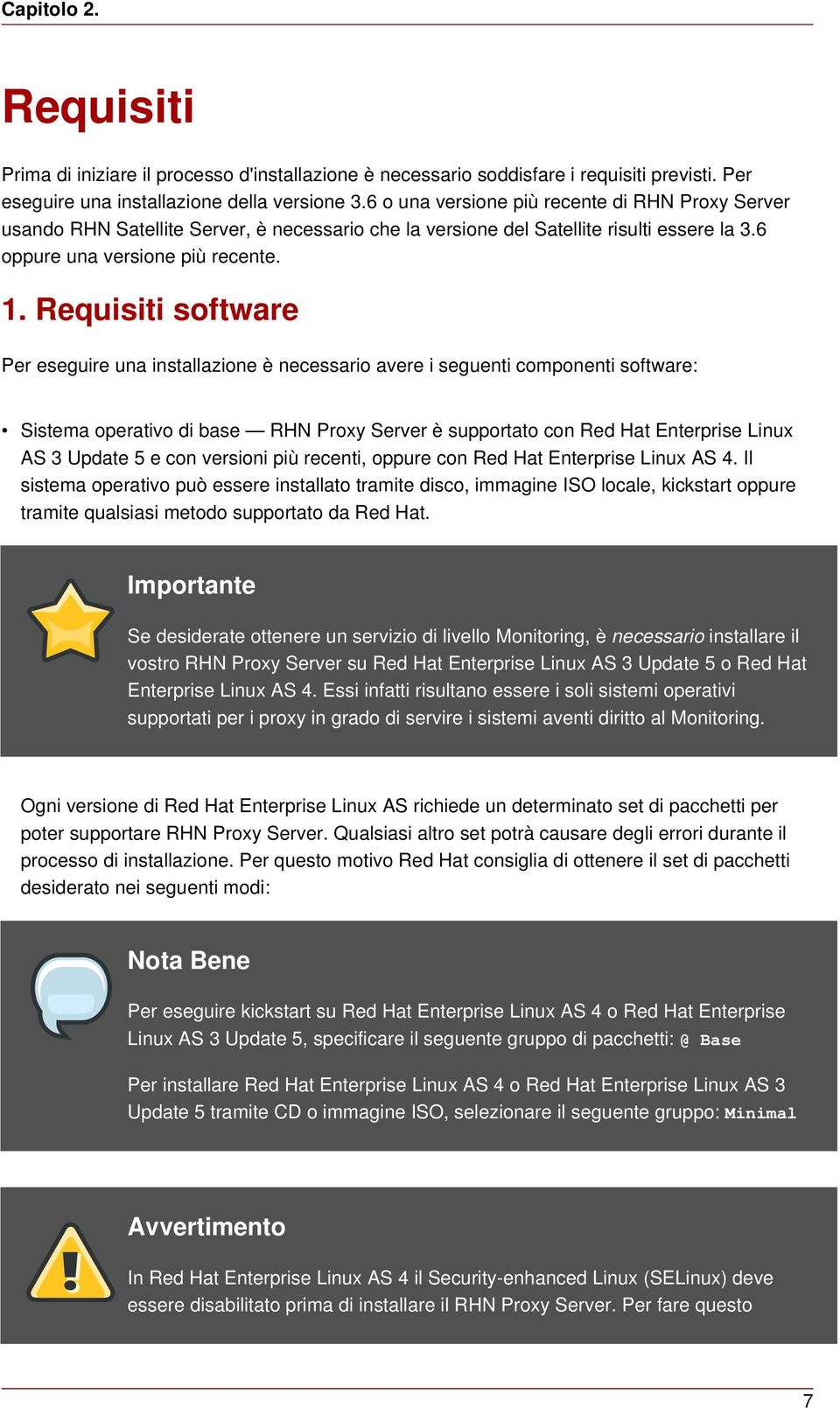 Requisiti software Per eseguire una installazione è necessario avere i seguenti componenti software: Sistema operativo di base RHN Proxy Server è supportato con Red Hat Enterprise Linux AS 3 Update 5