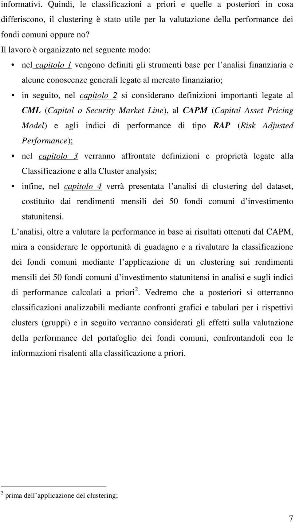 caitolo 2 si considerano definizioni imortanti legate al CML (Caital o Security Market Line), al CAPM (Caital Asset Pricing Model) e agli indici di erformance di tio RAP (Risk Adjusted Performance);