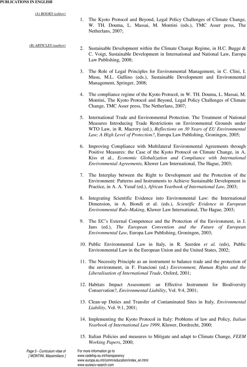 Voigt, Sustainable Development in International and National Law, Europa Law Publishing, 2008; 3. The Role of Legal Principles for Environmental Management, in C. Clini, I. Musu, M.L. Gullino (eds.