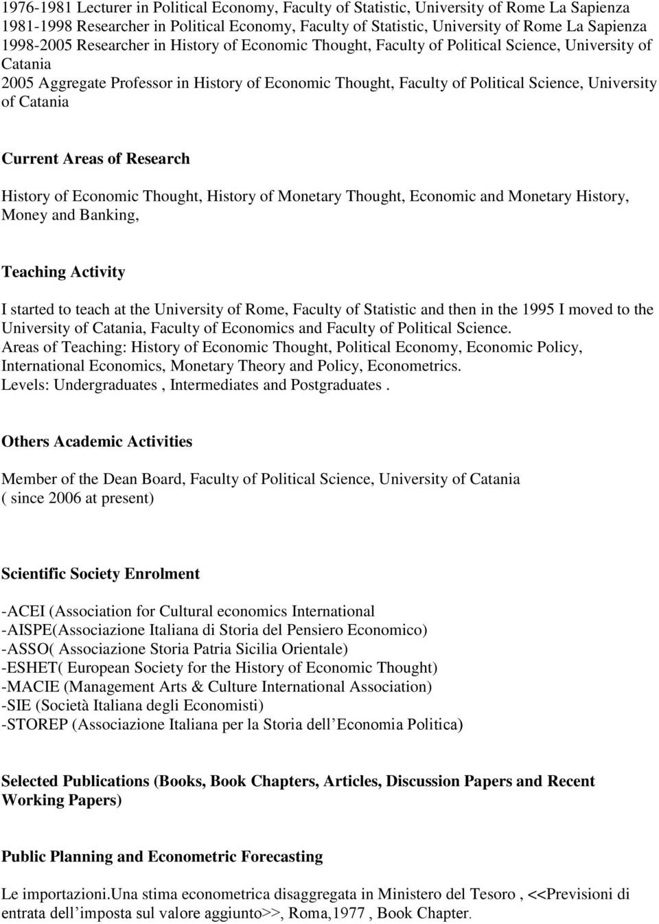 Catania Current Areas of Research History of Economic Thought, History of Monetary Thought, Economic and Monetary History, Money and Banking, Teaching Activity I started to teach at the University of