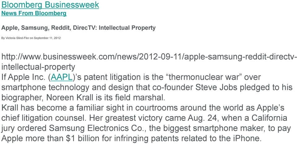 (AAPL) s patent litigation is the thermonuclear war over smartphone technology and design that co-founder Steve Jobs pledged to his biographer, Noreen Krall is its field marshal.