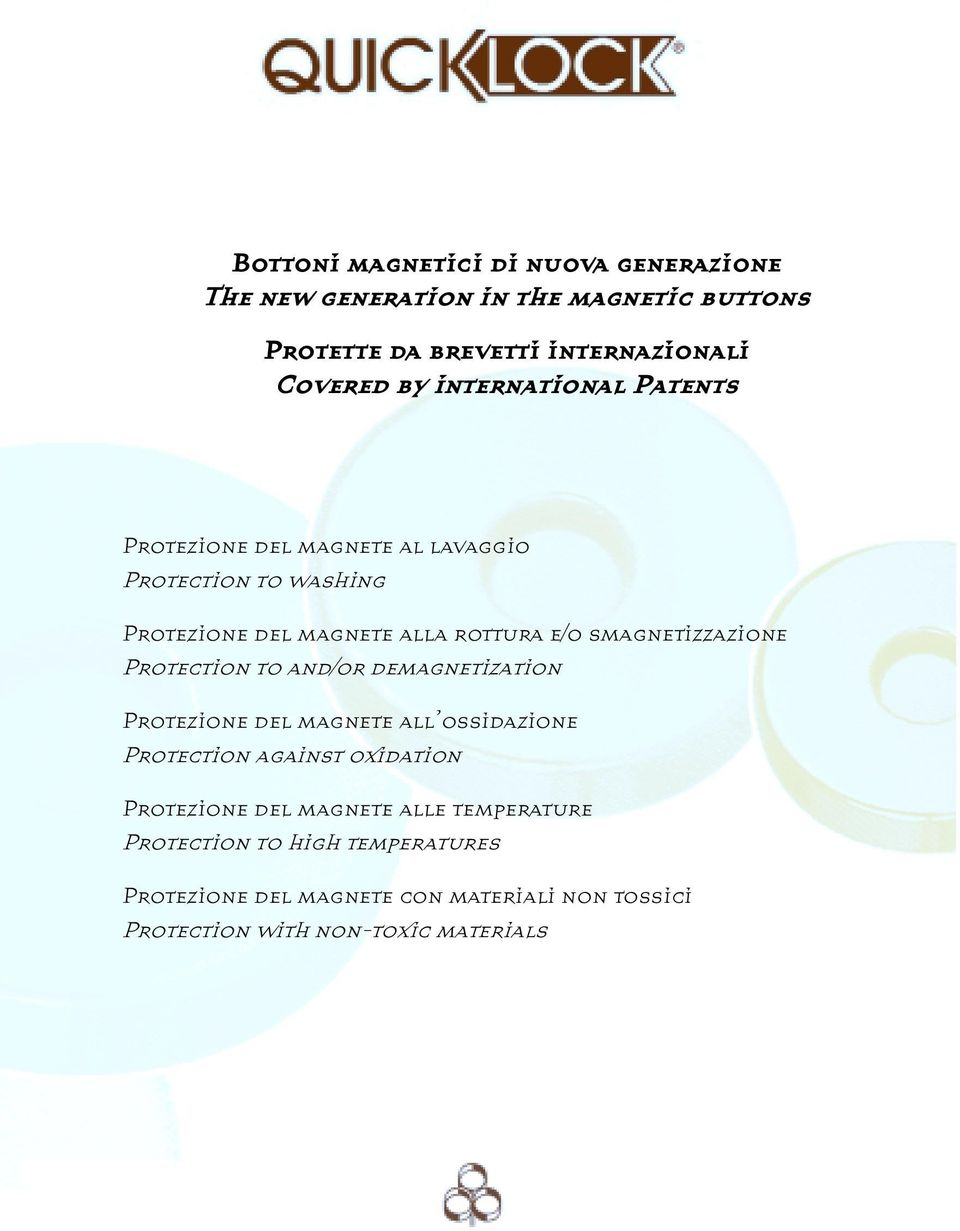 smagnetizzazione Protection to and/or demagnetization Protezione del magnete all ossidazione Protection against oxidation