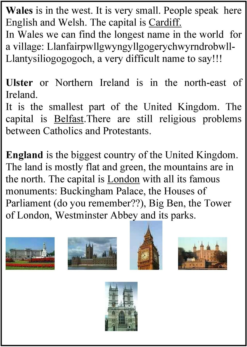 !! Ulster or Northern Ireland is in the north-east of Ireland. It is the smallest part of the United Kingdom. The capital is Belfast.