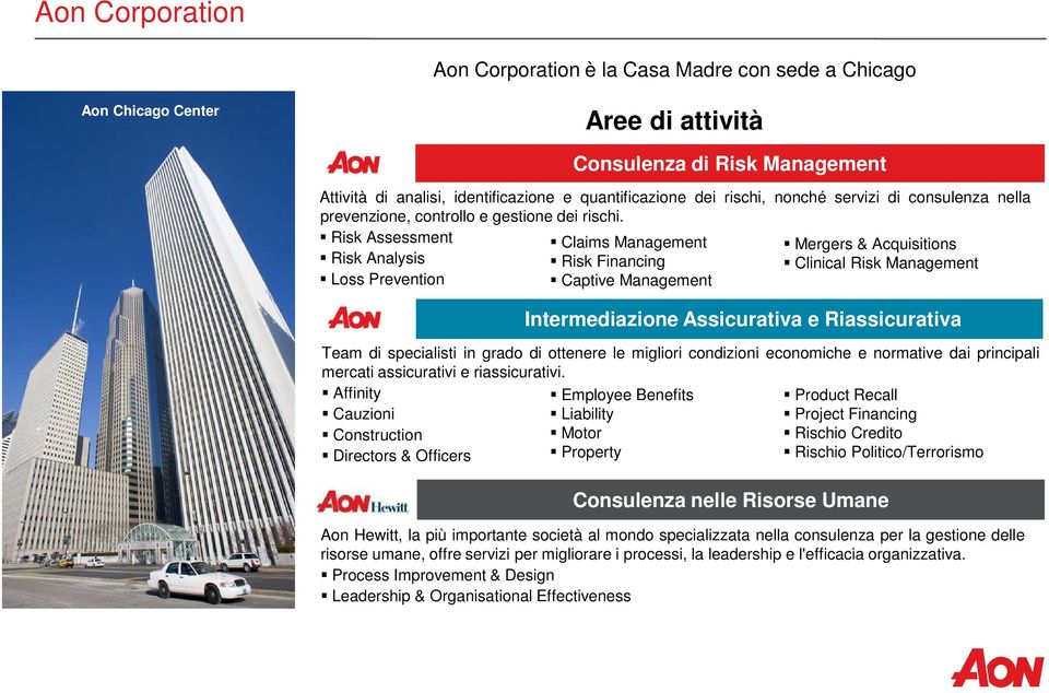 Risk Assessment Risk Analysis Loss Prevention Consulenza di Risk Management Claims Management Risk Financing Captive Management Mergers & Acquisitions Clinical Risk Management Intermediazione