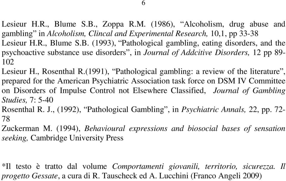 (1991), Pathological gambling: a review of the literature, prepared for the American Psychiatric Association task force on DSM IV Committee on Disorders of Impulse Control not Elsewhere Classified,