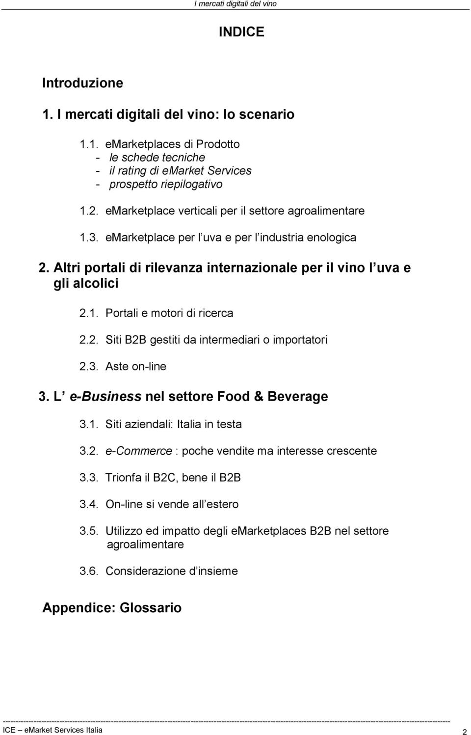 2. Siti B2B gestiti da intermediari o importatori 2.3. Aste on-line 3. L e-business nel settore Food & Beverage 3.1. Siti aziendali: Italia in testa 3.2. e-commerce : poche vendite ma interesse crescente 3.