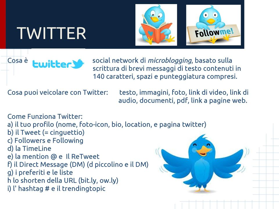Come Funziona Twitter: a) il tuo profilo (nome, foto-icon, bio, location, e pagina twitter) b) il Tweet (= cinguettio) c) Followers e Following d) la