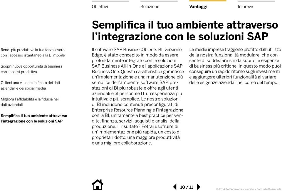 le soluzioni SAP Il software SAP BusinessObjects BI, versione Edge, è stato concepito in modo da essere profondamente integrato con le soluzioni SAP Business All-in-One e l applicazione SAP Business