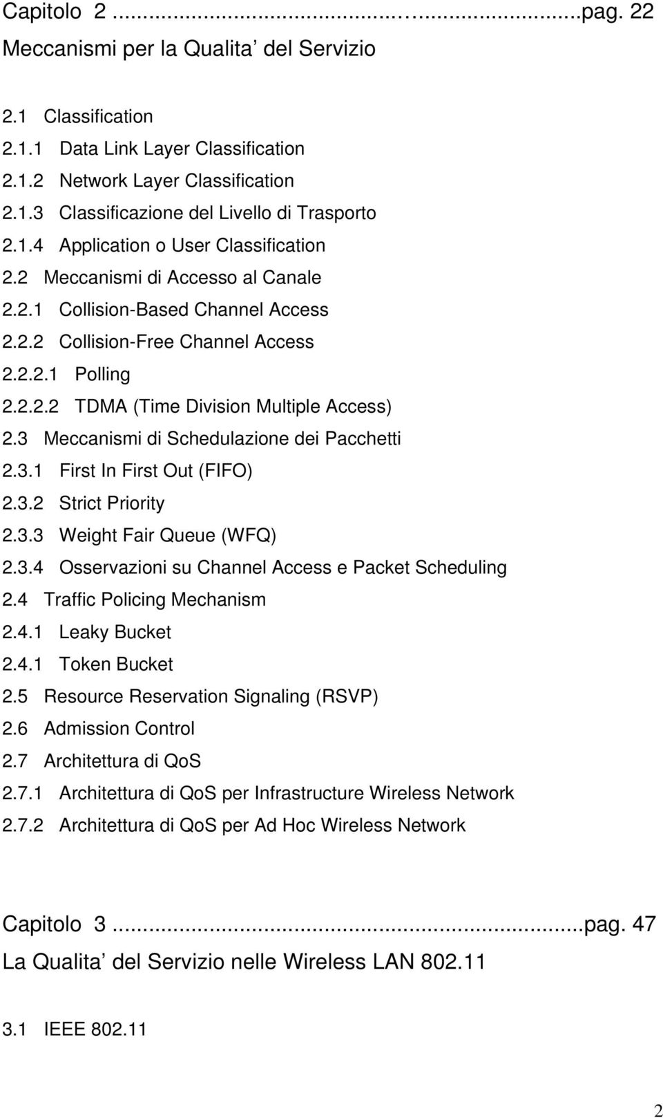 3 Meccanismi di Schedulazione dei Pacchetti 2.3.1 First In First Out (FIFO) 2.3.2 Strict Priority 2.3.3 Weight Fair Queue (WFQ) 2.3.4 Osservazioni su Channel Access e Packet Scheduling 2.