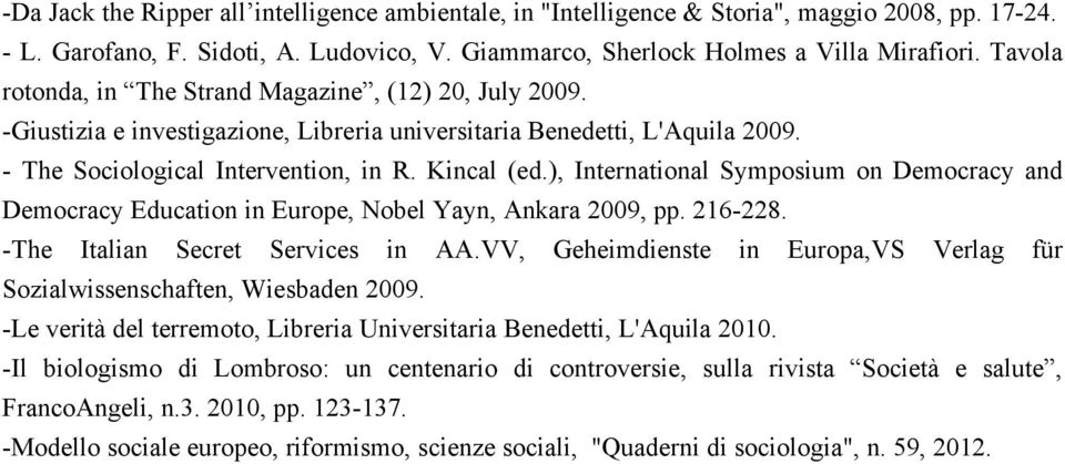 ), International Symposium on Democracy and Democracy Education in Europe, Nobel Yayn, Ankara 2009, pp. 216-228. -The Italian Secret Services in AA.