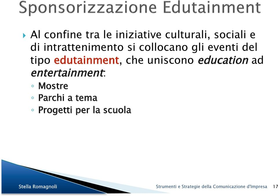 tipo edutainment, che uniscono education ad