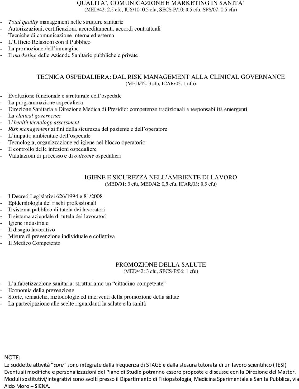 con il Pubblico - La promozione dell immagine - Il marketing delle Aziende Sanitarie pubbliche e private TECNICA OSPEDALIERA: DAL RISK MANAGEMENT ALLA CLINICAL GOVERNANCE (MED/42: 3 cfu, ICAR/03: 1