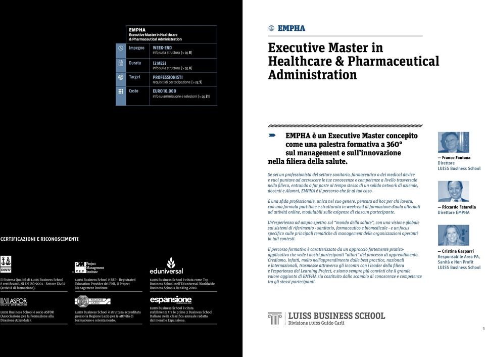 21] n EMPHA Executive Master in Healthcare & Pharmaceutical Administration V U EMPHA è un Executive Master concepito come una palestra formativa a 360 sul management e sull innovazione nella filiera