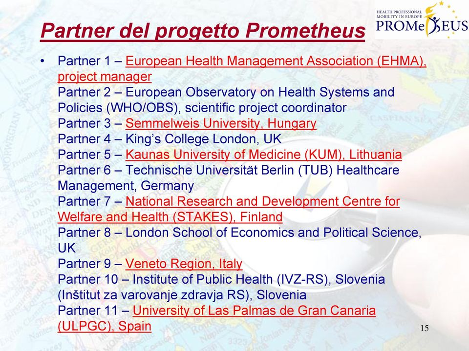 (TUB) Healthcare Management, Germany Partner 7 National Research and Development Centre for Welfare and Health (STAKES), Finland Partner 8 London School of Economics and Political Science, UK