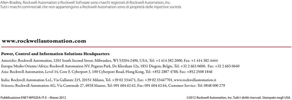 com Power, Control and Information Solutions Headquarters Americhe: Rockwell Automation, 1201 South Second Street, Milwaukee, WI 53204-2496, USA, Tel: +1 414 382 2000, Fax: +1 414 382 4444