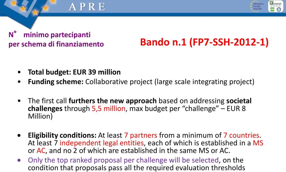 on addressing societal challenges through 5,5 million, max budget per challenge EUR 8 Million) Eligibility conditions: At least 7 partners from a minimum of 7