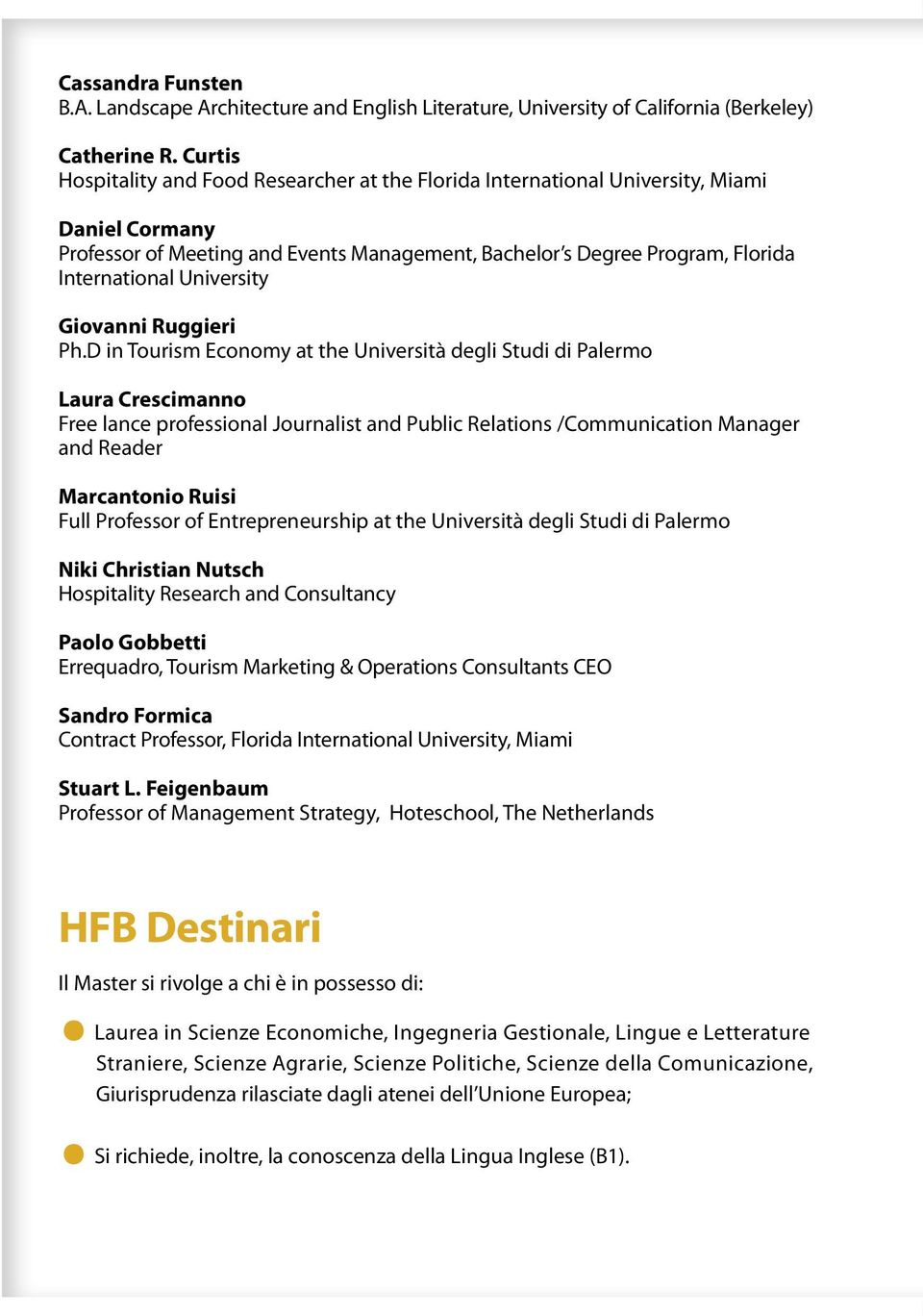 Palermo Laura Crescimanno Free lance professional Journalist and Public Relations /Communication Manager and Reader Marcantonio Ruisi Full Professor of Entrepreneurship at the Università degli Studi