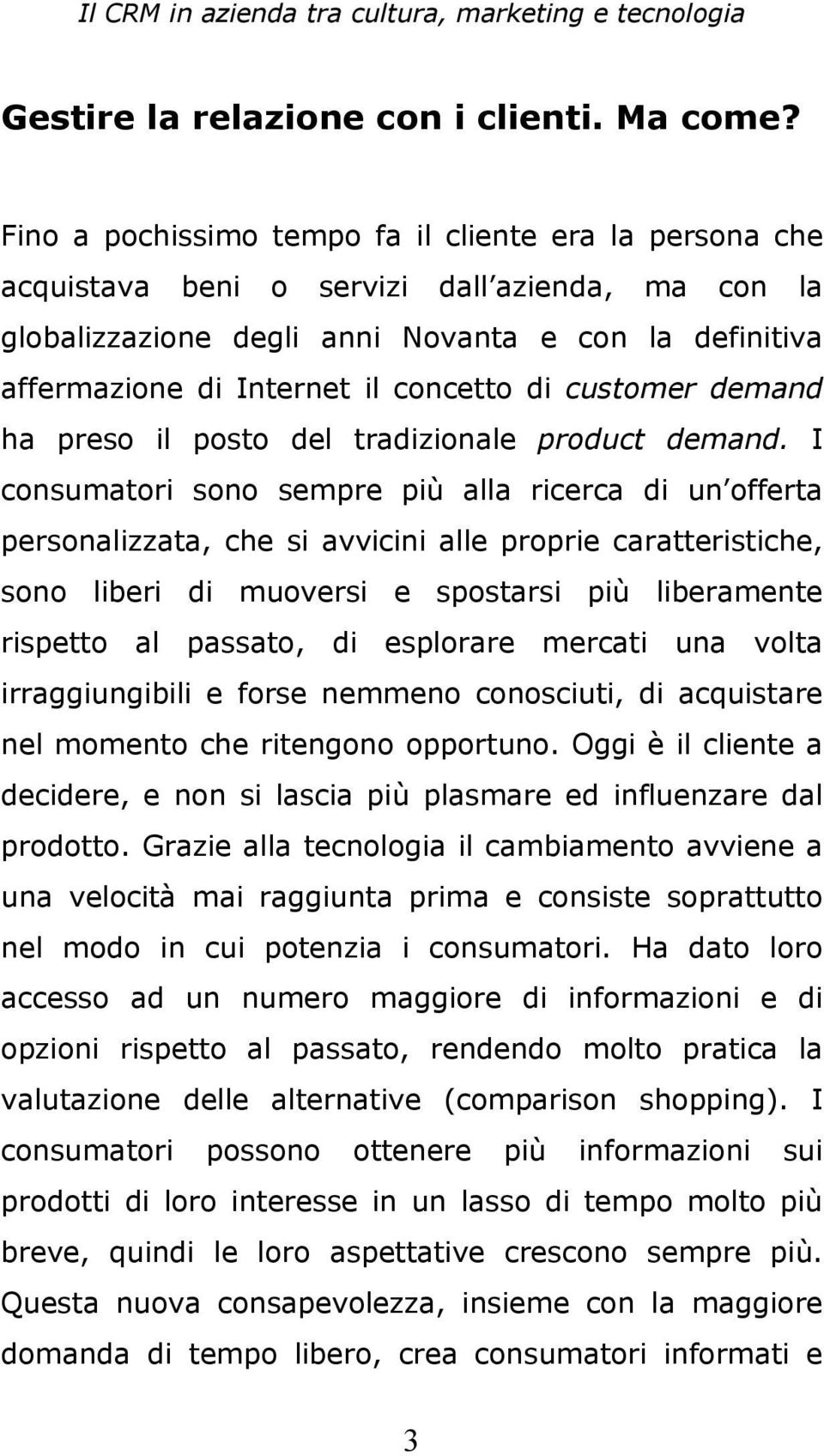di customer demand ha preso il posto del tradizionale product demand.