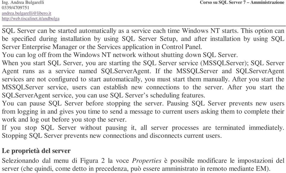 You can log off from the Windows NT network without shutting down SQL Server.