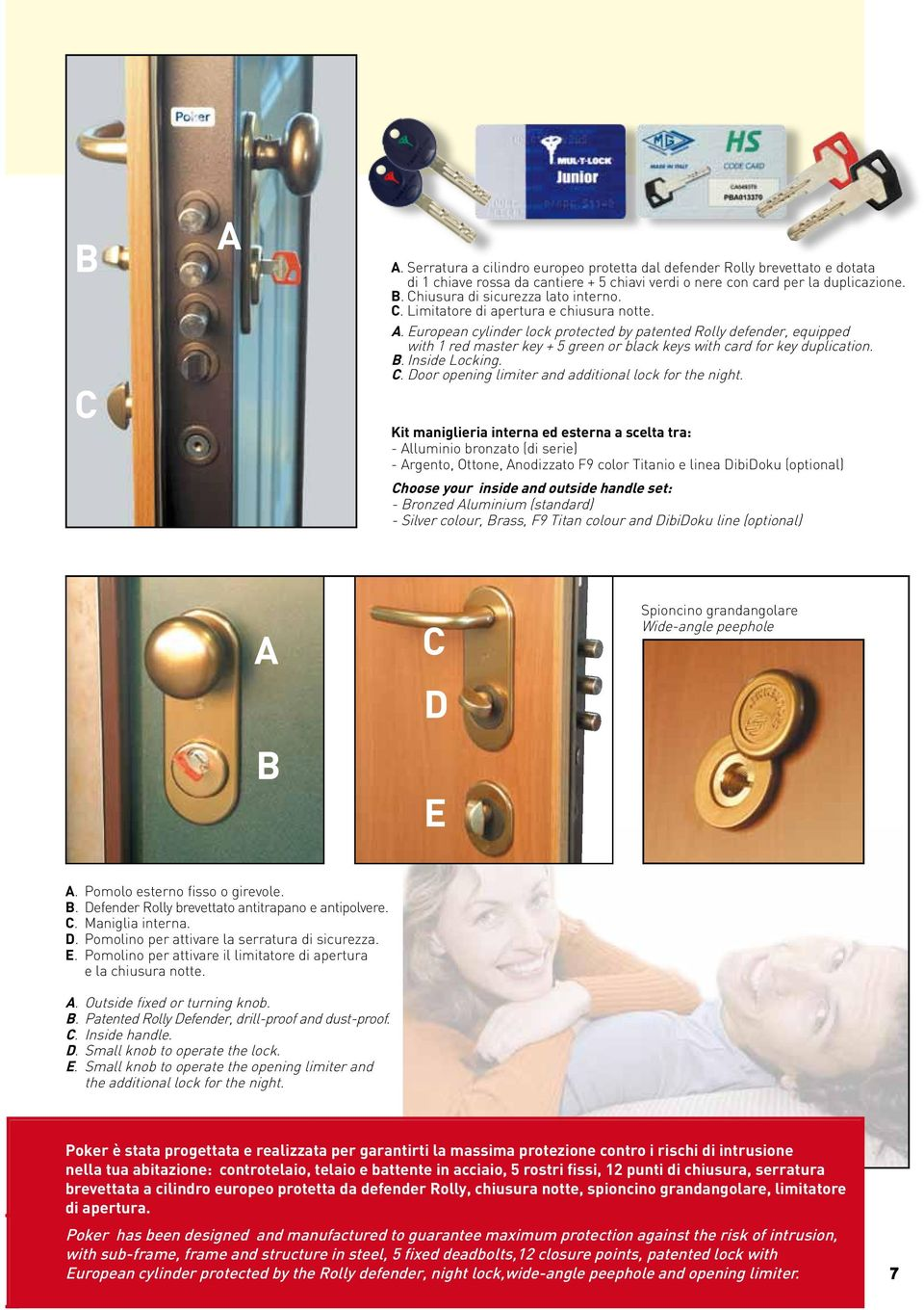 European cylinder lock protected by patented Rolly defender, equipped with 1 red master key + 5 green or black keys with card for key duplication. B. Inside Locking. C.