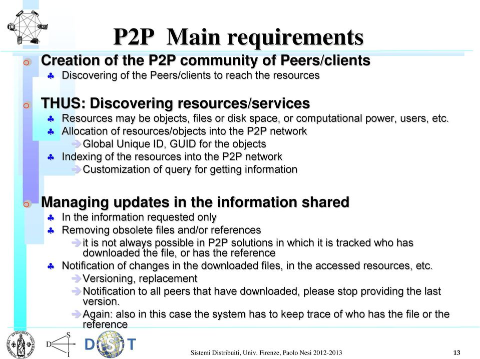 Allocation of resources/objects into the P2P network Global Unique ID, GUID for the objects Indexing of the resources into the P2P network Customization of query for getting information Managing