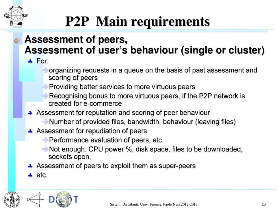 scoring of peer behaviour Number of provided files, bandwidth, behaviour (leaving files) Assessment for repudiation of peers Performance evaluation of peers, etc.