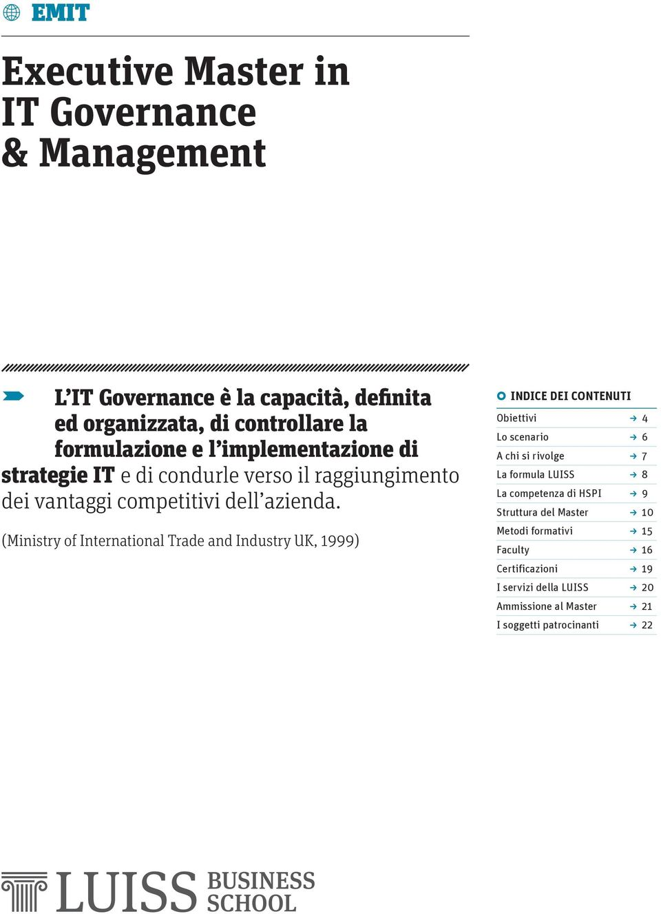 (Ministry of International Trade and Industry UK, 1999) c INDICE DEI CONTENUTI Obiettivi U 4 Lo scenario U 6 A chi si rivolge U 7 La formula LUISS U
