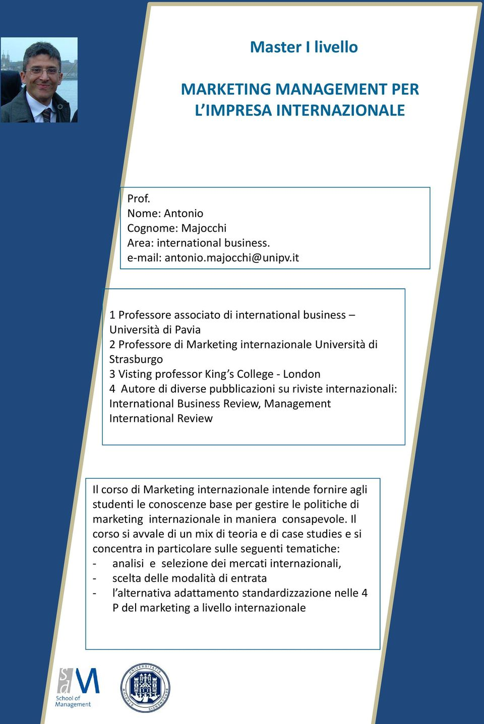 diverse pubblicazioni su riviste internazionali: International Business Review, Management International Review Il corso di Marketing internazionale intende fornire agli studenti le conoscenze base