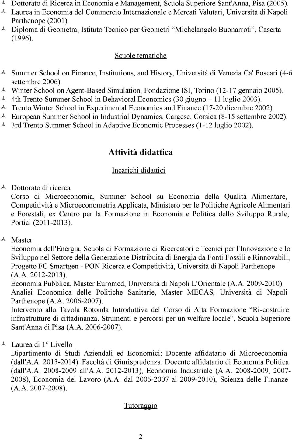 Scuole tematiche Summer School on Finance, Institutions, and History, Università di Venezia Ca' Foscari (4-6 settembre 2006).