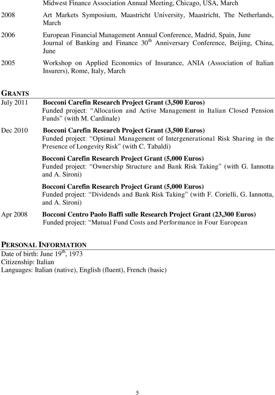Insurers), Rome, Italy, March GRANTS July 2011 Dec 2010 Apr 2008 Bocconi Carefin Research Project Grant (3,500 Euros) Funded project: Allocation and Active Management in Italian Closed Pension Funds