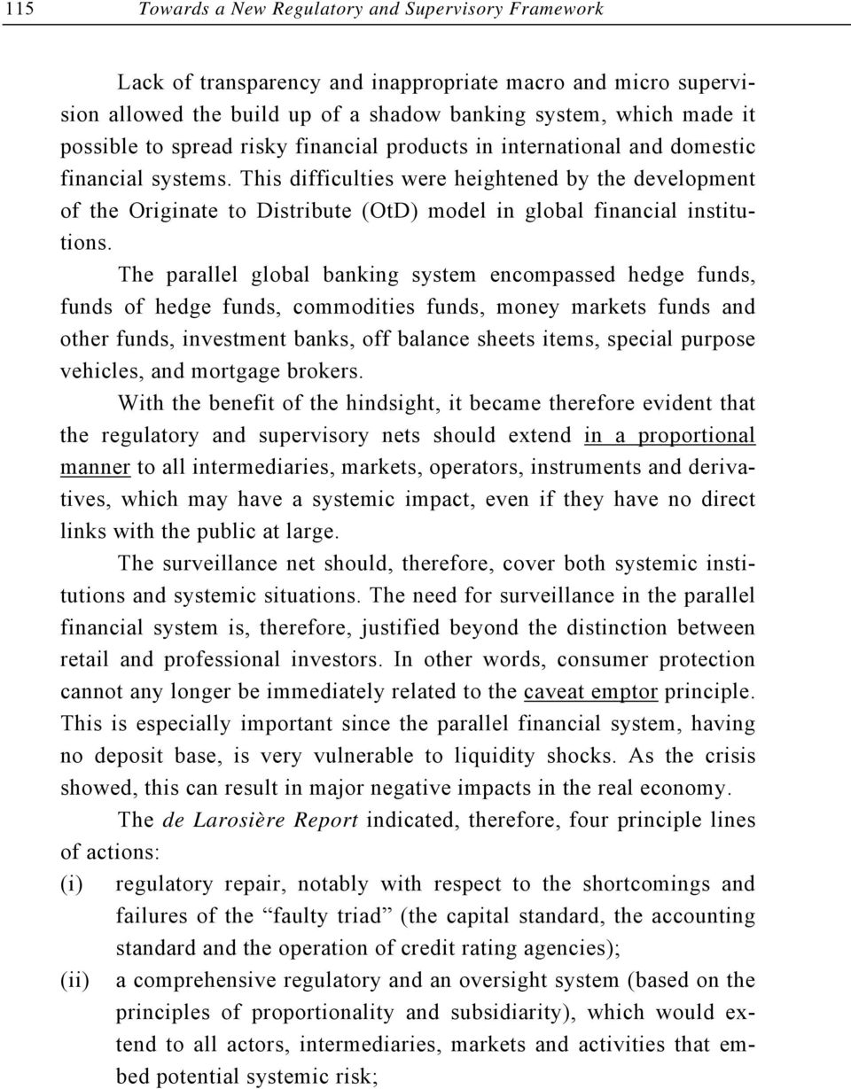 This difficulties were heightened by the development of the Originate to Distribute (OtD) model in global financial institutions.