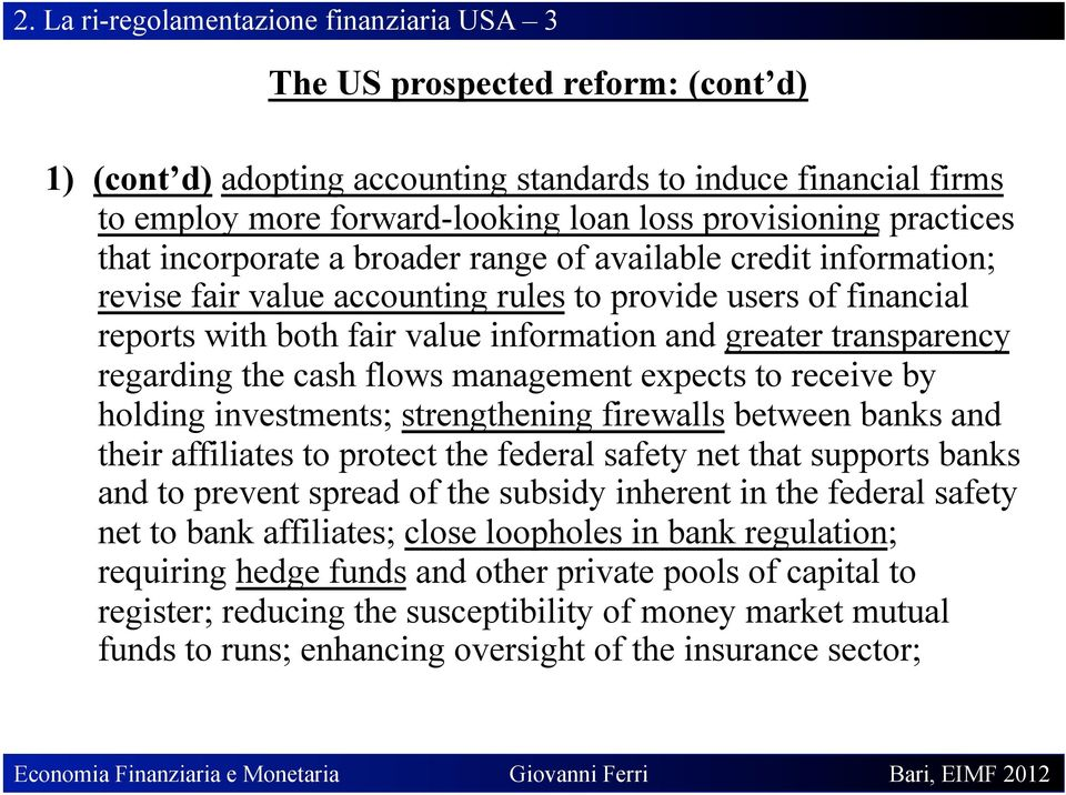 greater transparency regarding the cash flows management expects to receive by holding investments; strengthening firewalls between banks and their affiliates to protect the federal safety net that