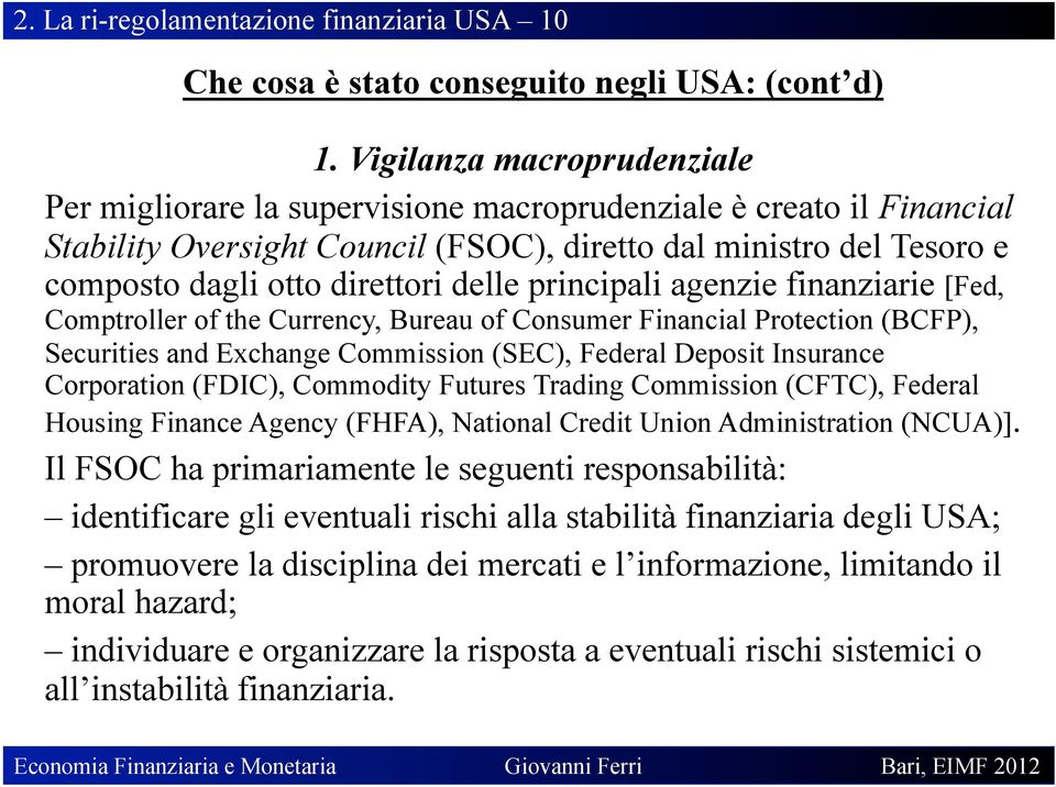 delle principali agenzie finanziarie [Fed, Comptroller of the Currency, Bureau of Consumer Financial Protection (BCFP), Securities and Exchange Commission (SEC), Federal Deposit Insurance Corporation