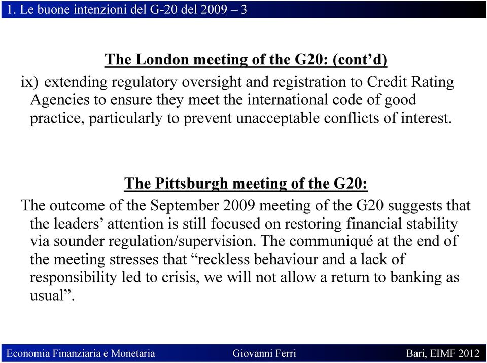 The Pittsburgh meeting of the G20: The outcome of the September 2009 meeting of the G20 suggests that the leaders attention is still focused on restoring financial