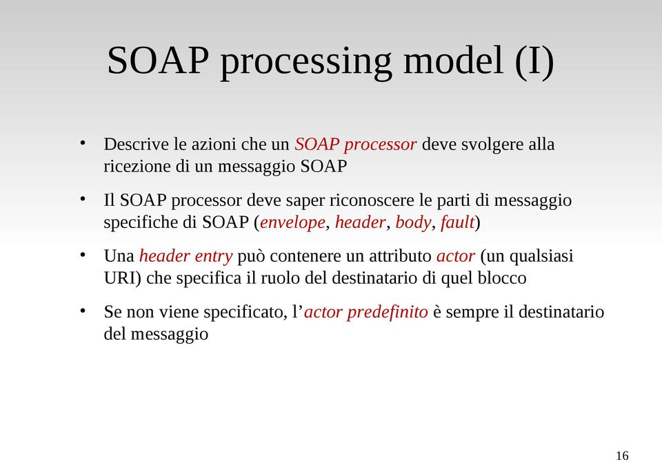 header, body, fault) Una header entry può contenere un attributo actor (un qualsiasi URI) che specifica il