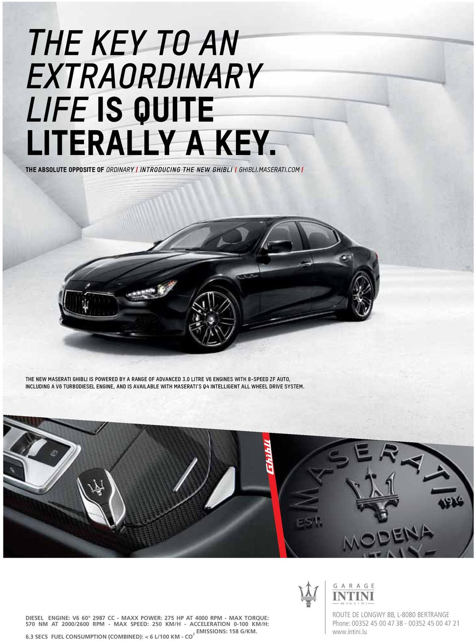 0 LITRE V6 ENGINES WITH 8-SPEED ZF AUTO, INCLUDING A V6 TURBODIESEL ENGINE, AND IS AVAILABLE WITH MASERATI S Q4 INTELLIGENT ALL WHEEL DRIVE SYSTEM.