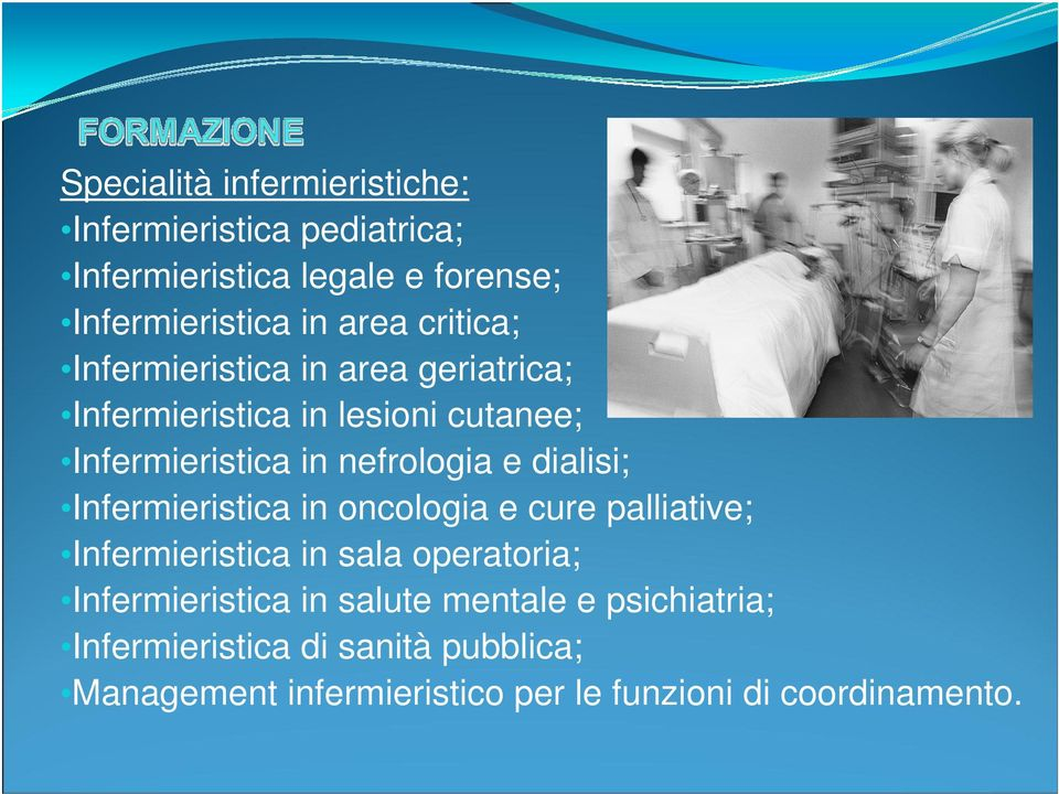 dialisi; Infermieristica in oncologia e cure palliative; Infermieristica in sala operatoria; Infermieristica in